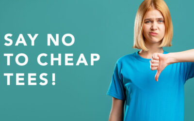 Why Cheap T-Shirts are Your Enemy